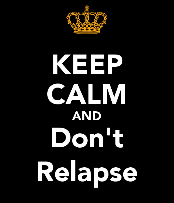 keep calm and don't relapse
