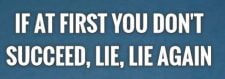 If at first you don't succeed, lie, lie again